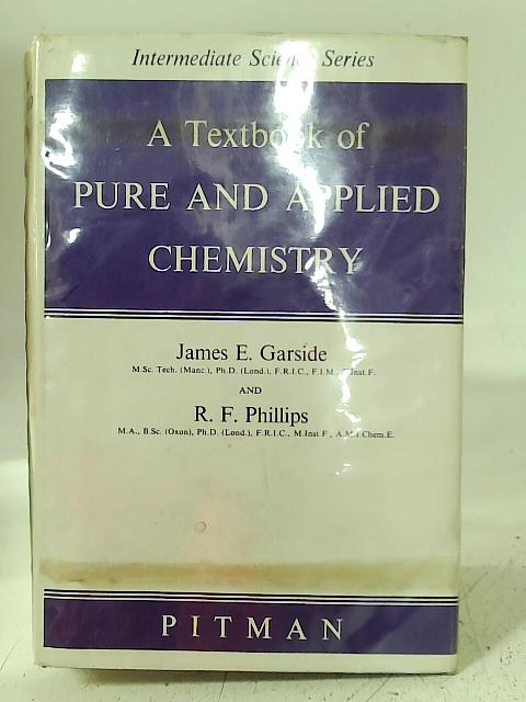A Textbook of Pure and Applied Chemistry By J. Garside & R. F. Phillips.