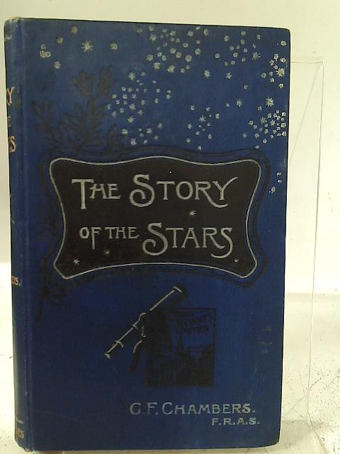 The Story of the Stars Simply Told for General Readers By George F. Chambers