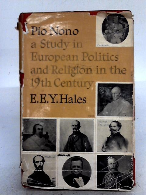 Pio Nono A Study in European Politics and Religion in the Nineteenth Century By E.E.Y. Hales