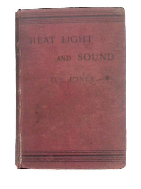 Elementary Lessons in Heat, Light and Sounds By D.E. Jones