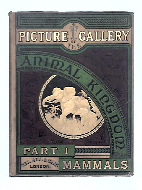 The Picture Gallery of the Animal Kingdom; Part 1 Mammalia By Unstated