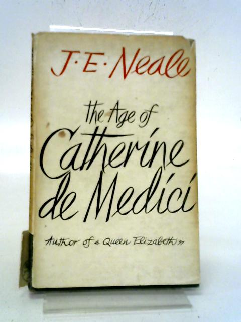 The Age of Catherine De Medici By J E Neale