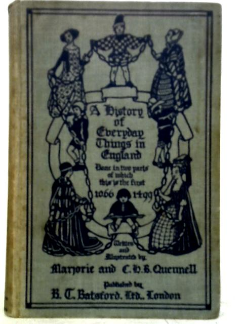 A History of Everyday Things in England 1066 - 1499 By Marjorie Quennell