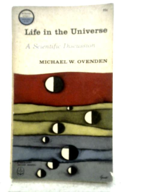 Life in the Universe, a Scientific Discussion. By Michael Ovenden