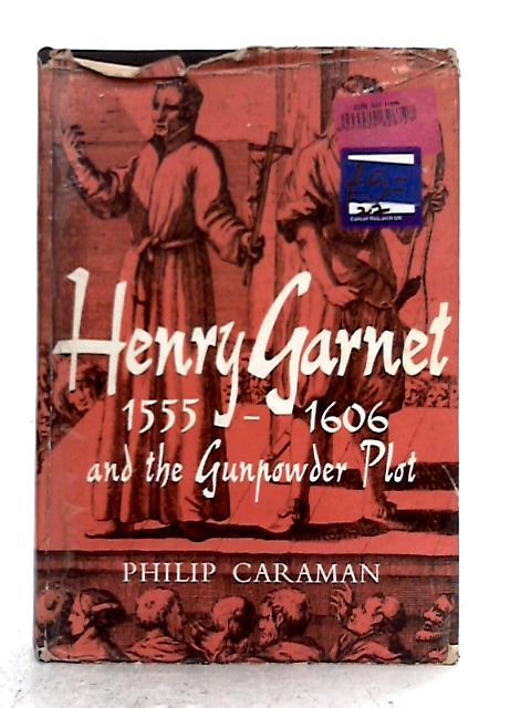 Henry Garnet, 1555-1606 and the Gunpowder Plot By Philip Caraman