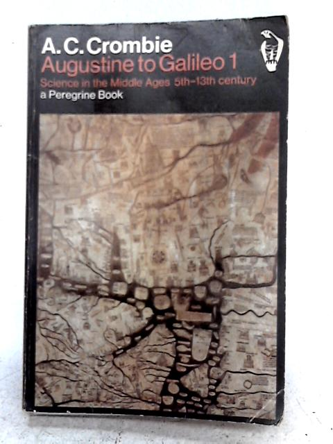 Augustine to Galileo - Volume I By A C Crombie