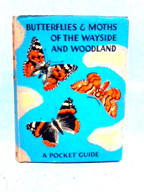 Butterflies and Moths of the Wayside and Woodland By W. J. Stokoe
