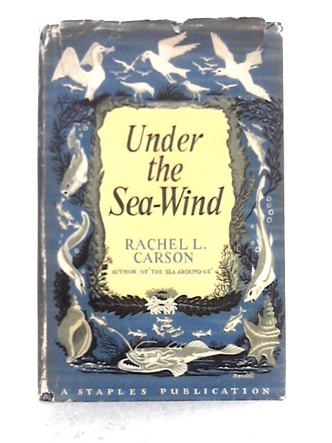 Under the Sea-wind: A Naturalist's Picture of Ocean Life By Rachel L. Carson