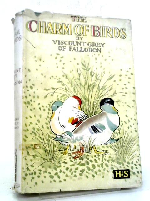The Charm of Birds By Edward Grey, Viscount Grey of Fallodon