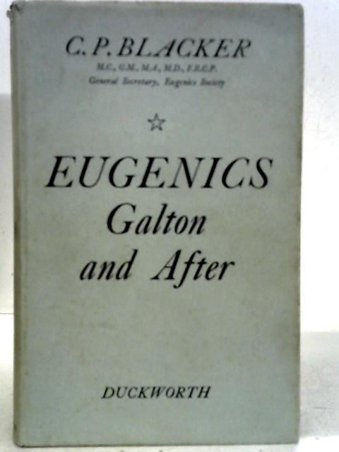 Eugenics: Galton and After By C. P. Blacker