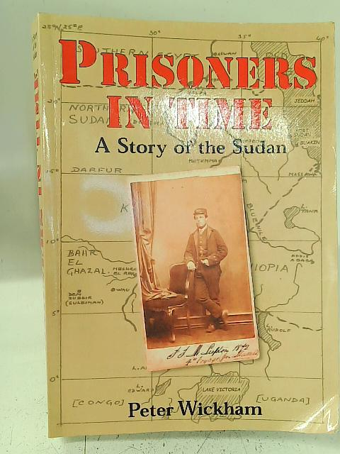 Prisoners In Time: A Story Of The Sudan By Peter Wickham