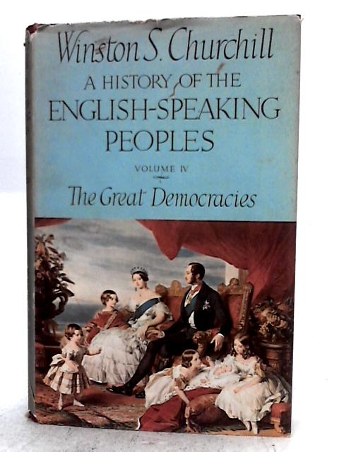 A History of English-Speaking People Volume IV: The Great Democracies By Winston S. Churchill