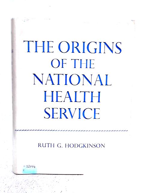 Origins of the National Health Service: Medical Services of the New Poor Law, 1834-71 By Ruth G. Hodgkinson