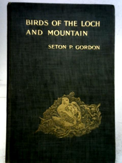 Birds Of The Loch And Mountain By Seton P. Gordon