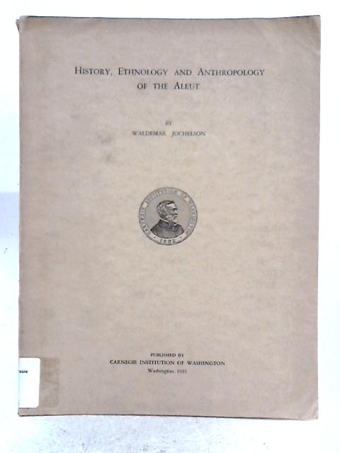 History, Ethnology and Anthropology of the Aleut By Waldemar Jochelson
