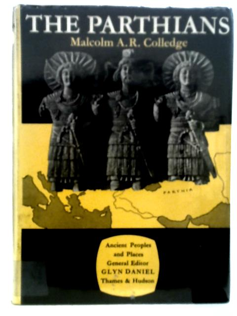Ancient Peoples And Places Series : The Parthians By Malcolm A. R. Colledge