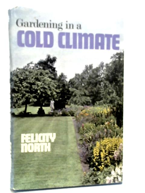 Gardening in a Cold Climate By Felicity North