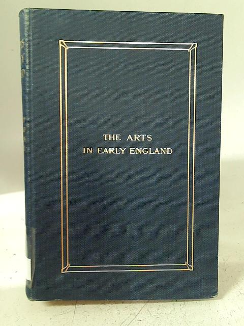 The Arts In Early England Volume 1 - The Life Of Saxon England In Its Relation To The Arts By G. Baldwin Brown