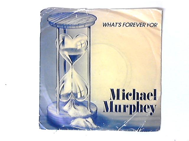 What's Forever For 7in by Michael Martin Murphey