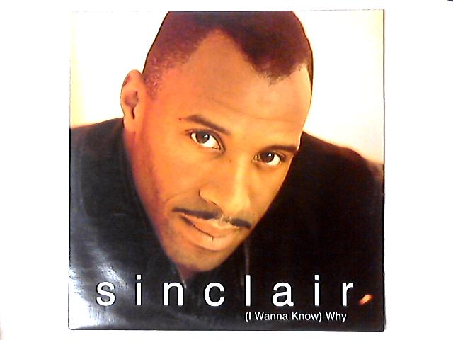 (I Wanna Know) Why 12in by Sinclair