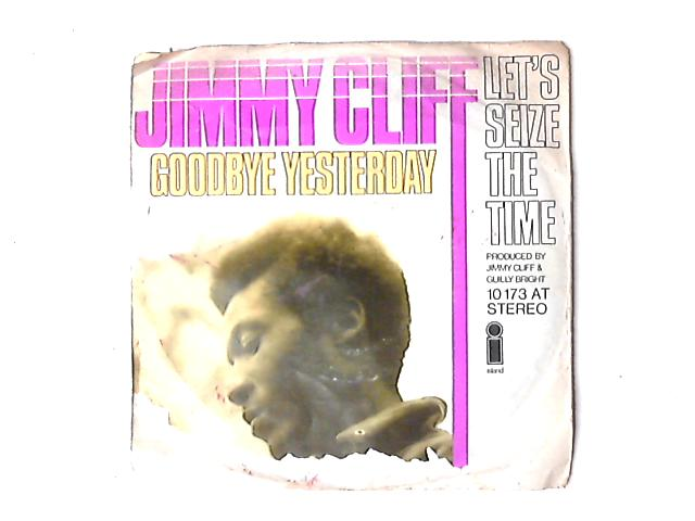 Goodbye Yesterday / Let's Seize The Time 7in by Jimmy Cliff