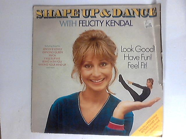 Shape Up And Dance With Felicity Kendal by Felicity Kendal