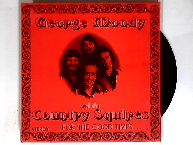 For The Good Times...... LP by George Moody & The Country Squires
