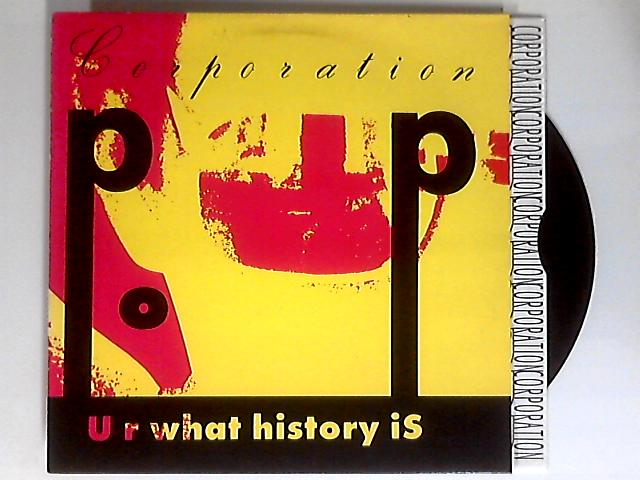 U R What History Is 12in by Corporation Pop