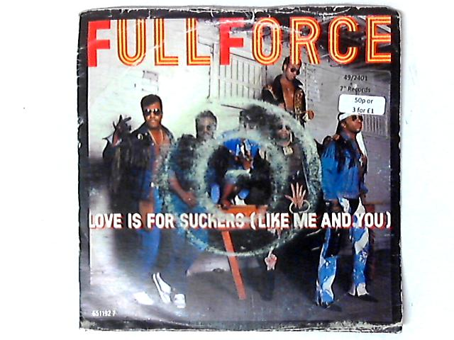 Love Is For Suckers (Like Me And You) 7in by Full Force