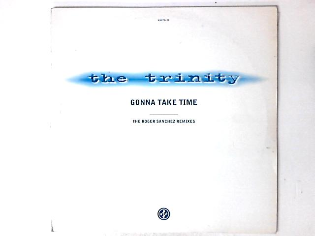 Gonna Take Time (The Roger Sanchez Remixes) by The Trinity (2)