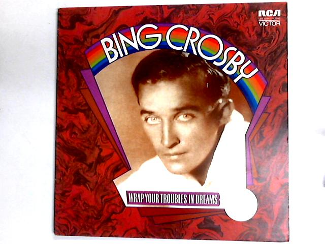 Wrap Your Troubles In Dreams Comp by Bing Crosby