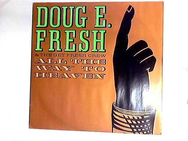 All The Way To Heaven / Nuthin' 12in By Doug E. Fresh And The Get Fresh Crew