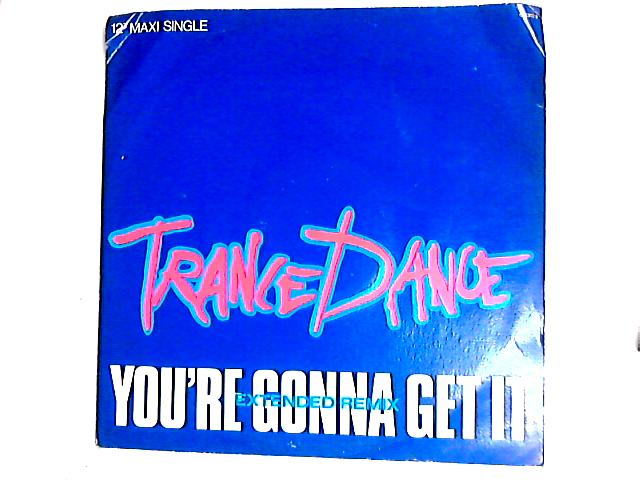 You're Gonna Get It 12in by Trance Dance
