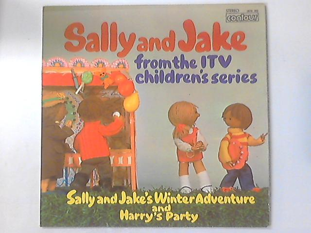 Sally And Jake From The ITV Children's Series: Sally And Jake's Winter Adventure And Harry's Party by Sally And Jake