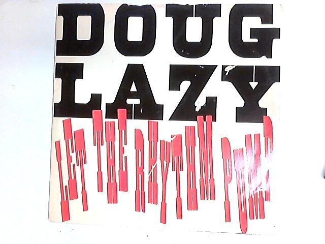 Let The Rhythm Pump 12in by Doug Lazy