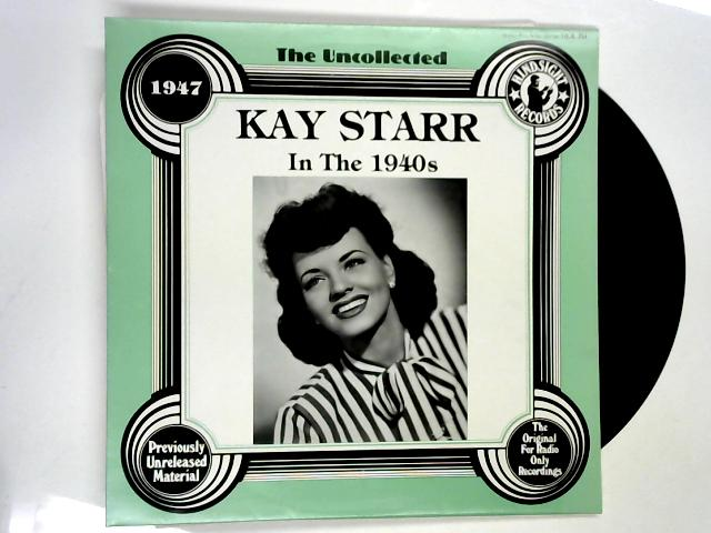 The Uncollected Kay Starr In The 1940s - 1947 LP 1st By Kay Starr