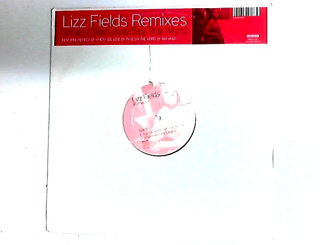 When I See Love / Say The Word (Remixes) 12in By Lizz Fields