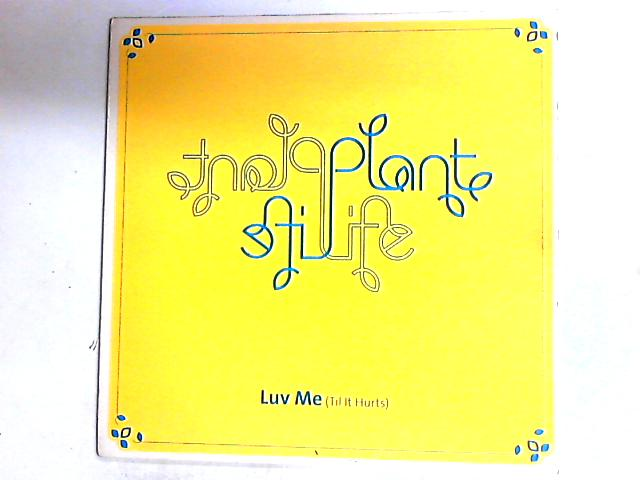 Luv Me (Til It Hurts) 12in by Plant Life