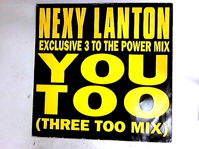 You Too (Three Too Mix) 12in By Nexy Lanton