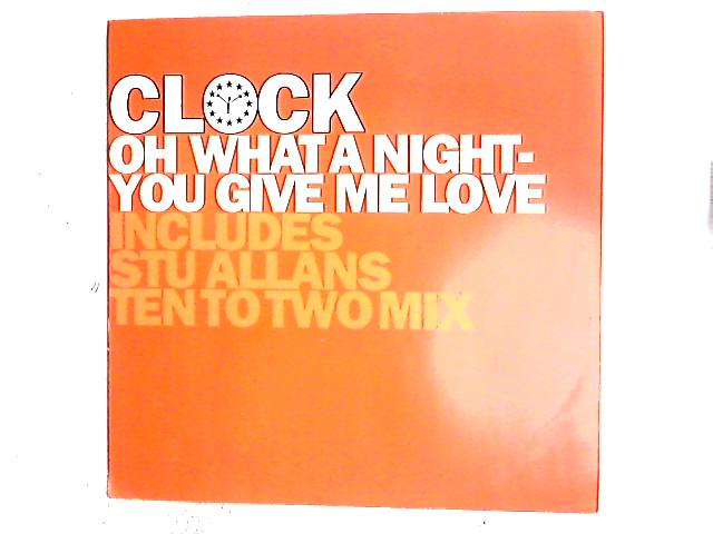 Oh What A Night / You Give Me Love 12in by Clock