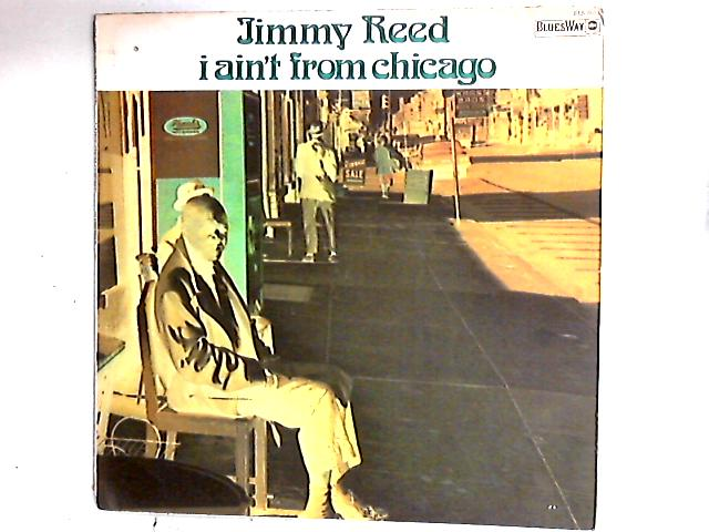 I Ain't From Chicago LP by Jimmy Reed