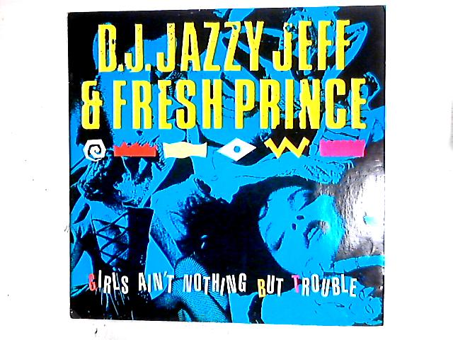 Girls Ain't Nothing But Trouble 12in by DJ Jazzy Jeff & The Fresh Prince