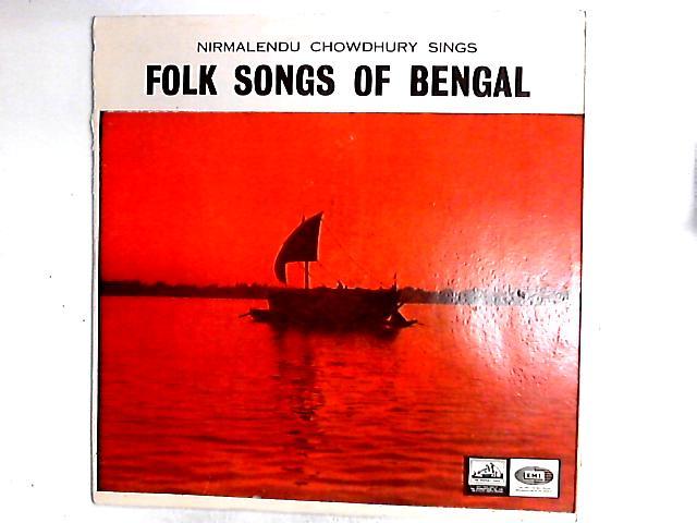 Nirmalendu Chowdhury Sings Folk Songs Of Bengal LP by Nirmalendu Chowdhury