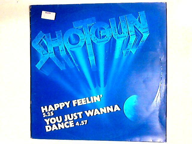 Happy Feelin' / You Just Wanna Dance 12in By Shotgun