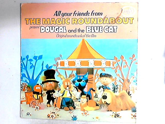 All Your Friends From The Magic Roundabout Present Dougal And The Blue Cat (Original Soundtrack Of The Film) by Eric Thompson
