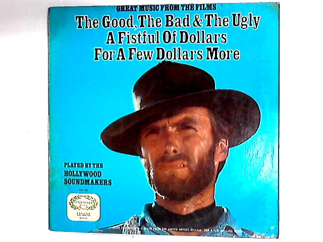 Great Music From The Films The Good, The Bad & The Ugly / A Fistful Of Dollars / For A Few Dollars More by The Hollywood Soundmakers