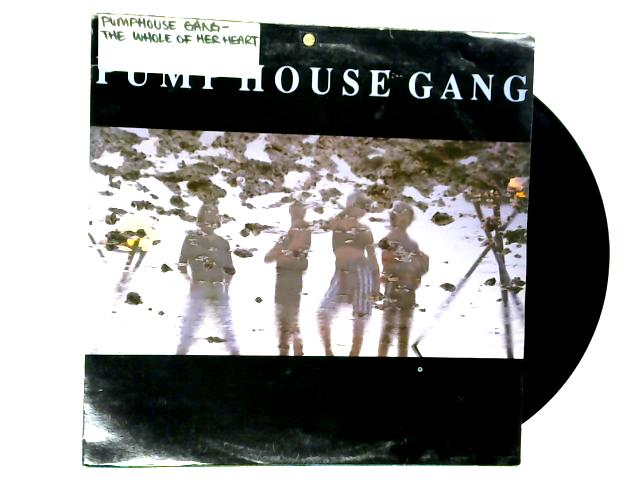 The Whole Of Her Heart / Come And Get It 12in 1st by Pump House Gang