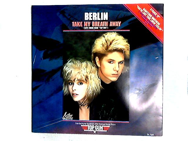 "Take My Breath Away (Love Theme From ""Top Gun"") 12in by Berlin"