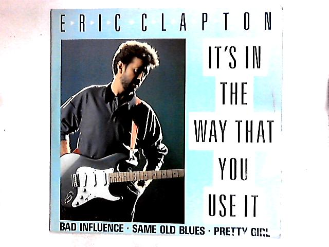 It's In The Way That You Use It 12in by Eric Clapton