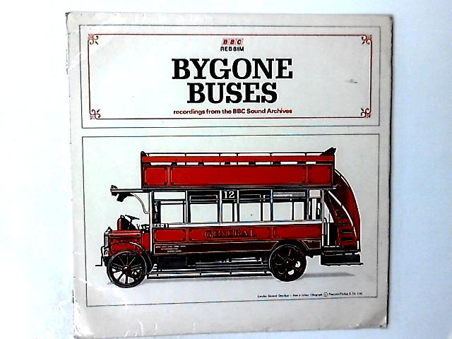 Bygone Buses - Recordings From The BBC Archives LP By No Artist